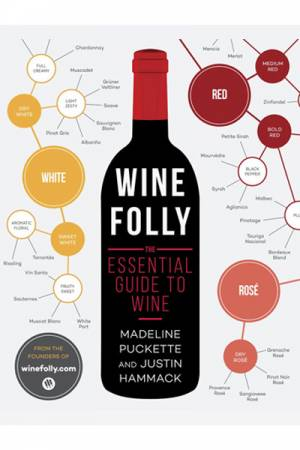 Madeline Puckette + Justin Hammack Wine Folly - The Essential Guide to Wine
