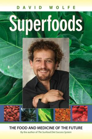 David Wolfe Superfoods Book - The Food and Medicine of the Future
